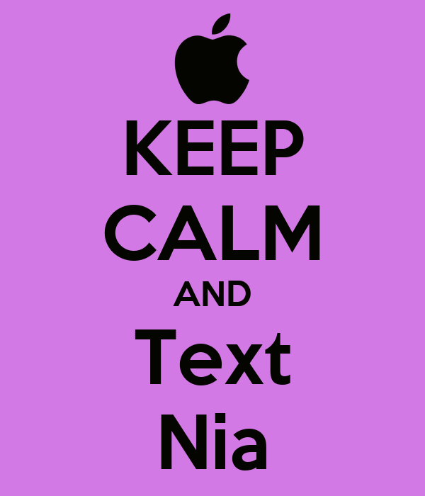 KEEP CALM AND Text Nia