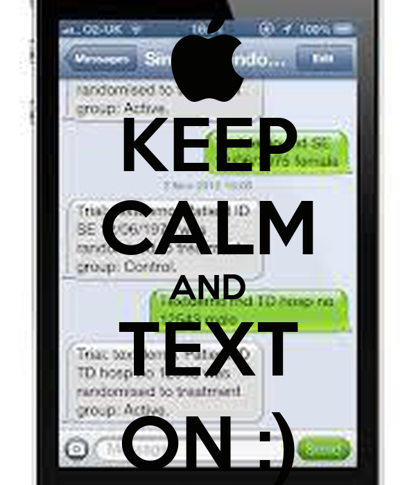 KEEP CALM AND TEXT ON :)