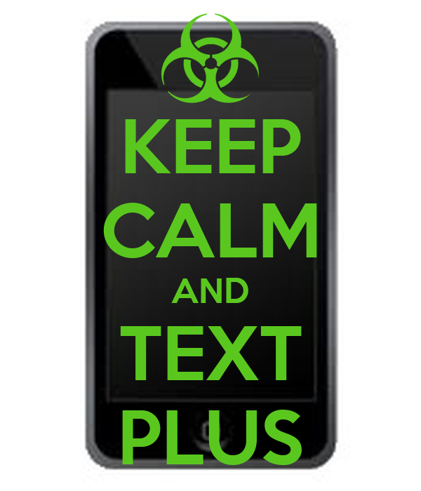 KEEP CALM AND TEXT PLUS