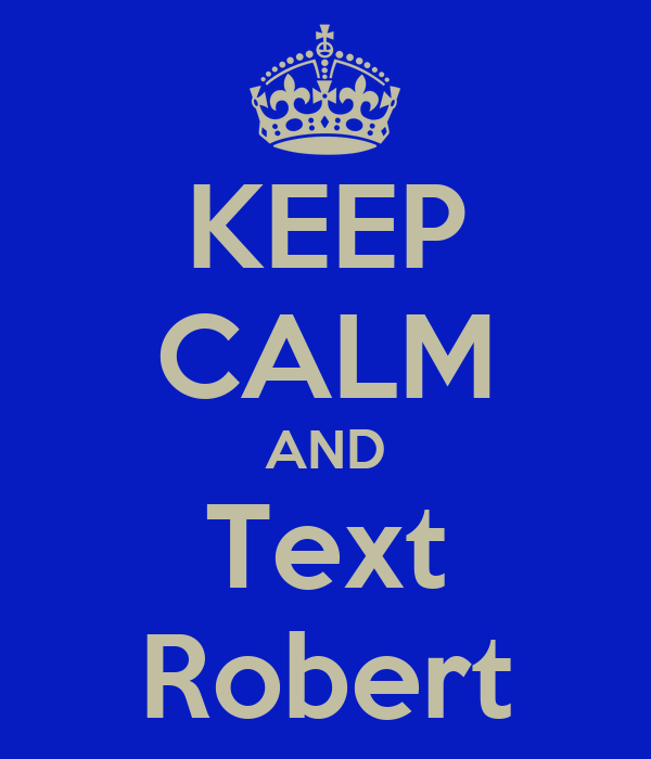 KEEP CALM AND Text Robert