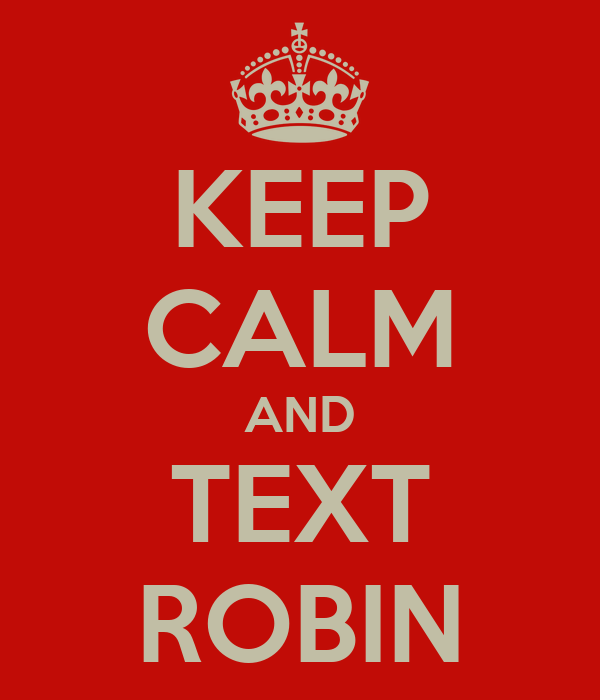 KEEP CALM AND TEXT ROBIN