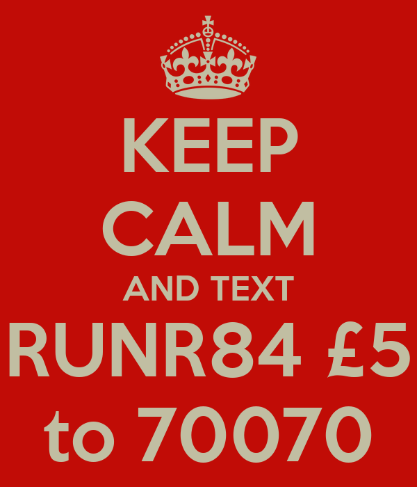 KEEP CALM AND TEXT RUNR84 £5 to 70070
