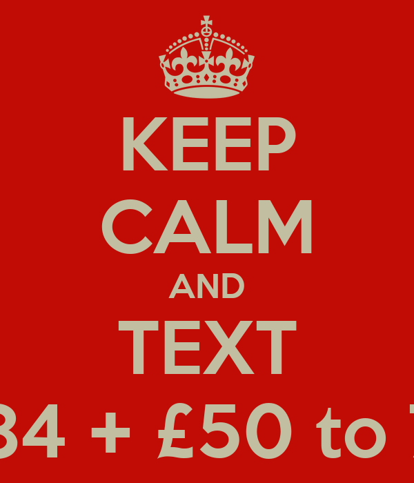 KEEP CALM AND TEXT RUNR84 + £50 to 70070