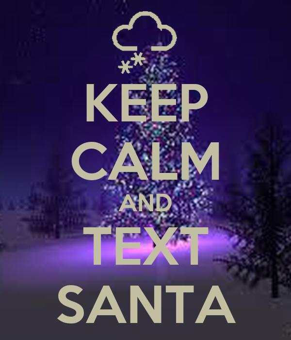 KEEP CALM AND TEXT SANTA