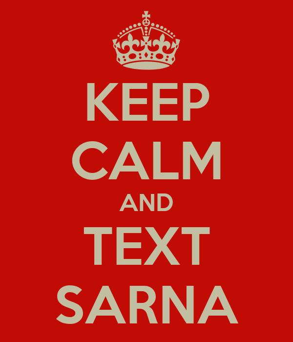 KEEP CALM AND TEXT SARNA