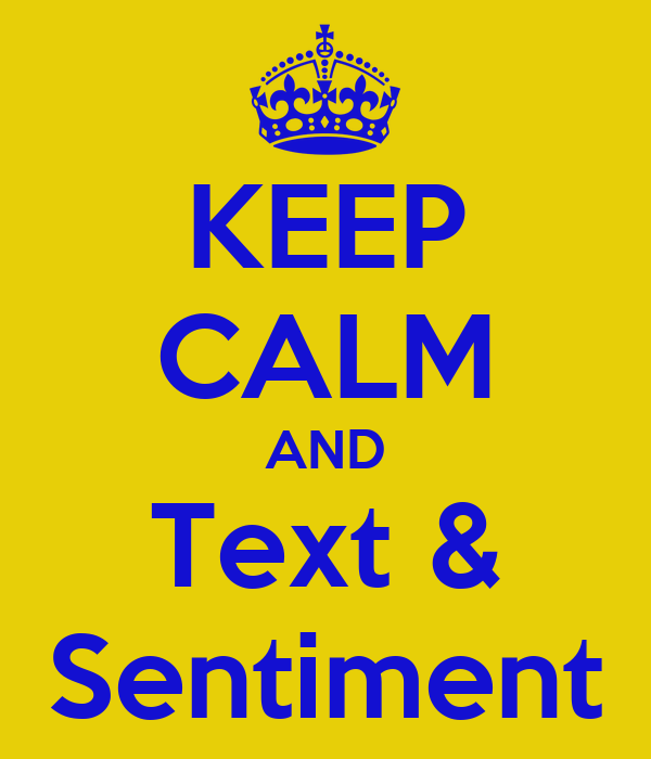 KEEP CALM AND Text & Sentiment