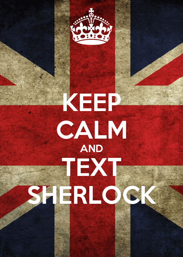 KEEP CALM AND TEXT SHERLOCK