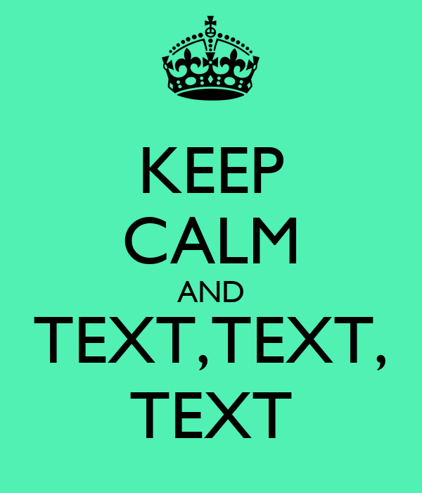 KEEP CALM AND TEXT,TEXT, TEXT