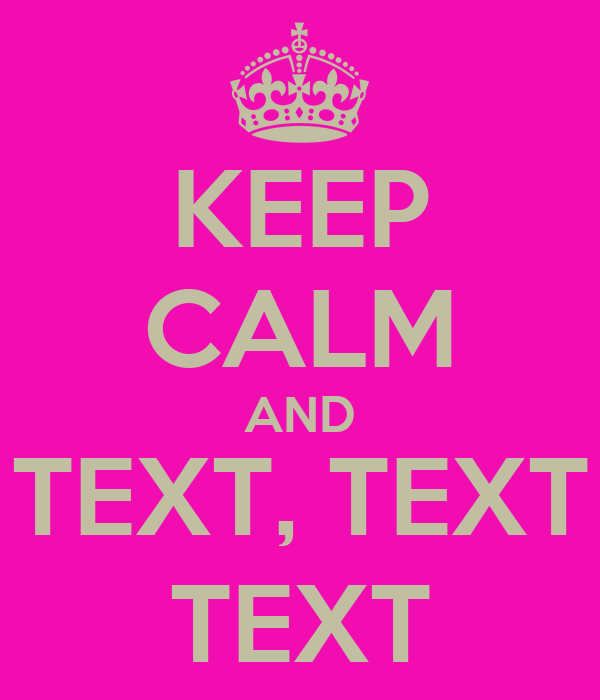 KEEP CALM AND TEXT, TEXT TEXT