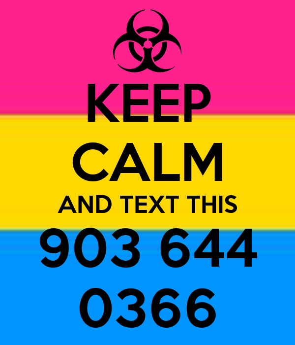 KEEP CALM AND TEXT THIS 903 644 0366