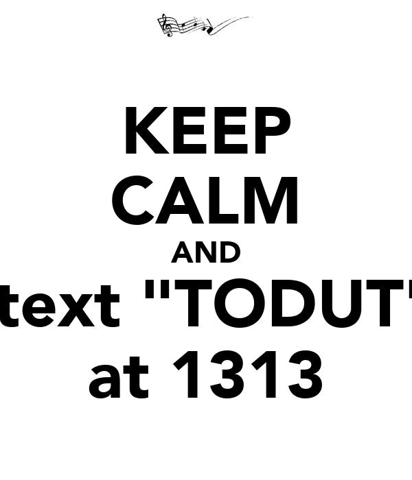 "KEEP CALM AND  text ""TODUT"" at 1313"