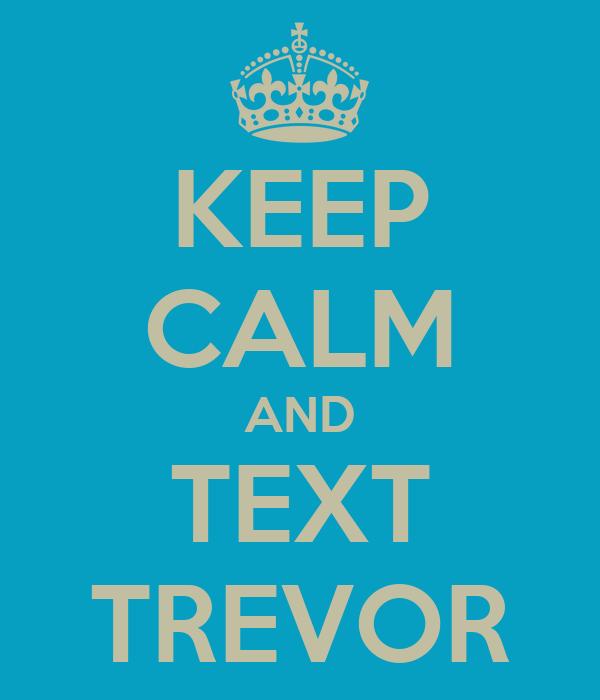 KEEP CALM AND TEXT TREVOR