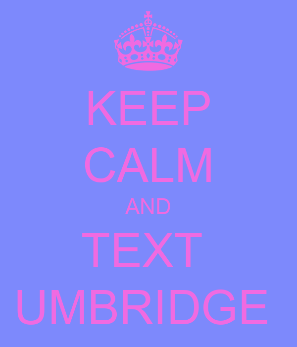 KEEP CALM AND TEXT  UMBRIDGE