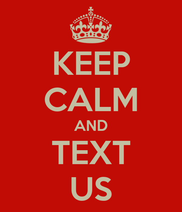 KEEP CALM AND TEXT US