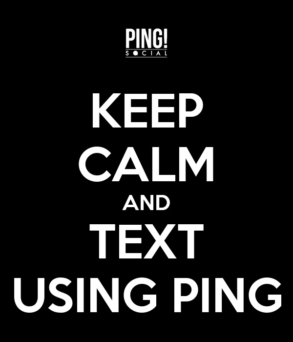 KEEP CALM AND TEXT USING PING