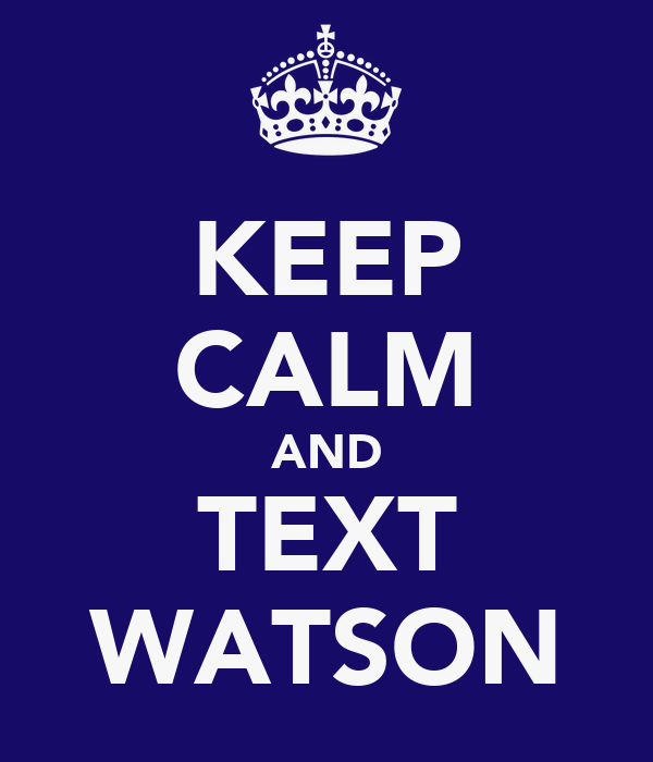 KEEP CALM AND TEXT WATSON