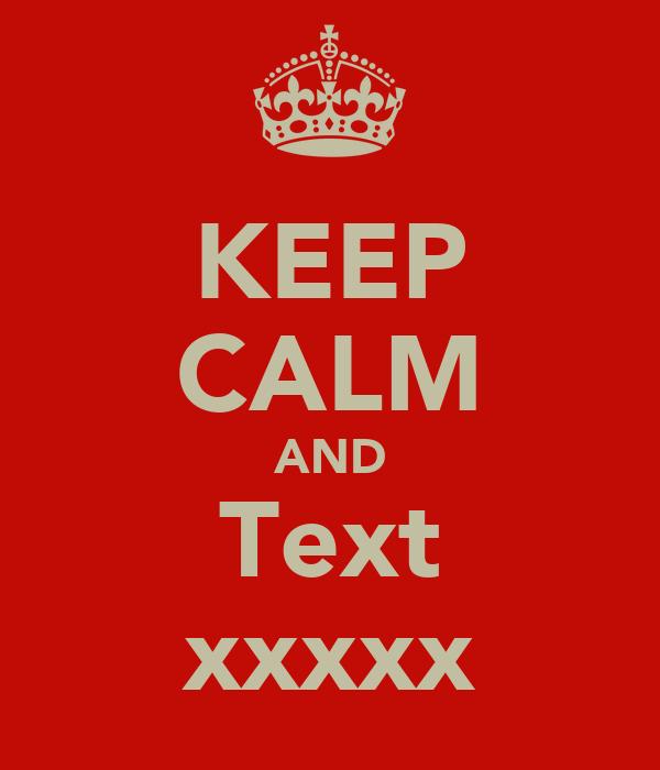 KEEP CALM AND Text xxxxx