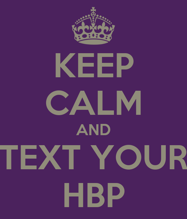 KEEP CALM AND TEXT YOUR HBP
