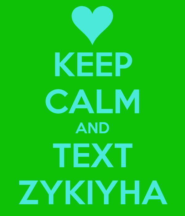 KEEP CALM AND TEXT ZYKIYHA