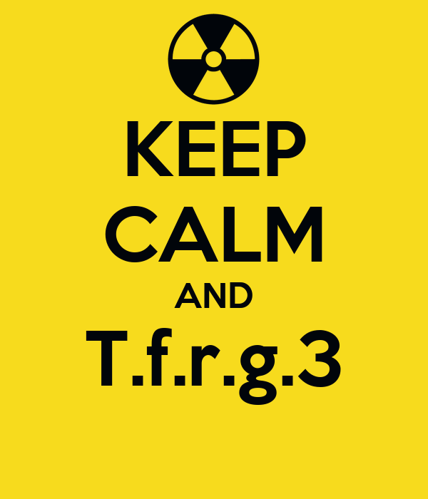KEEP CALM AND T.f.r.g.3