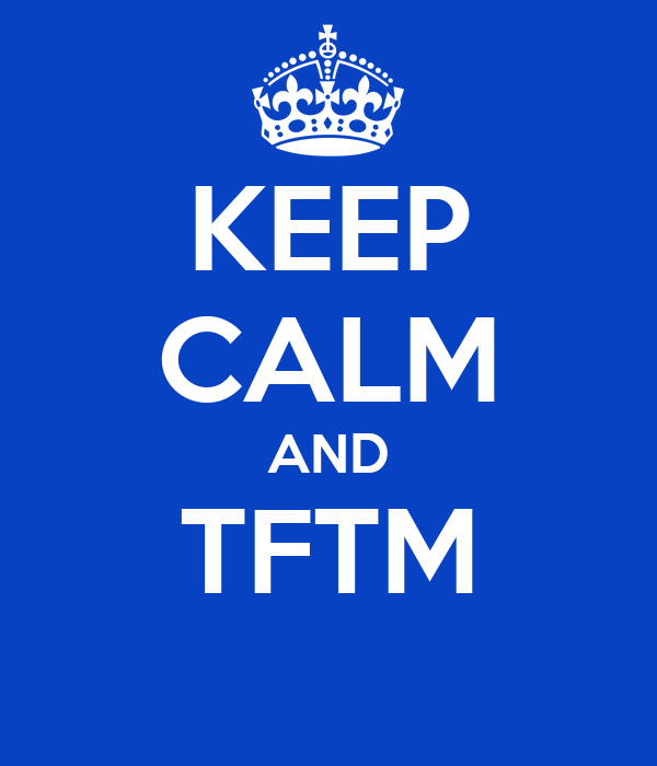 KEEP CALM AND TFTM