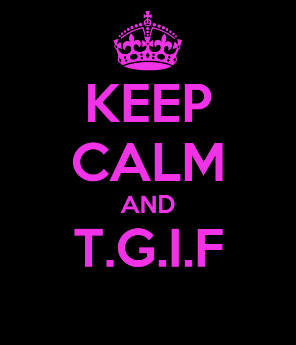 KEEP CALM AND T.G.I.F