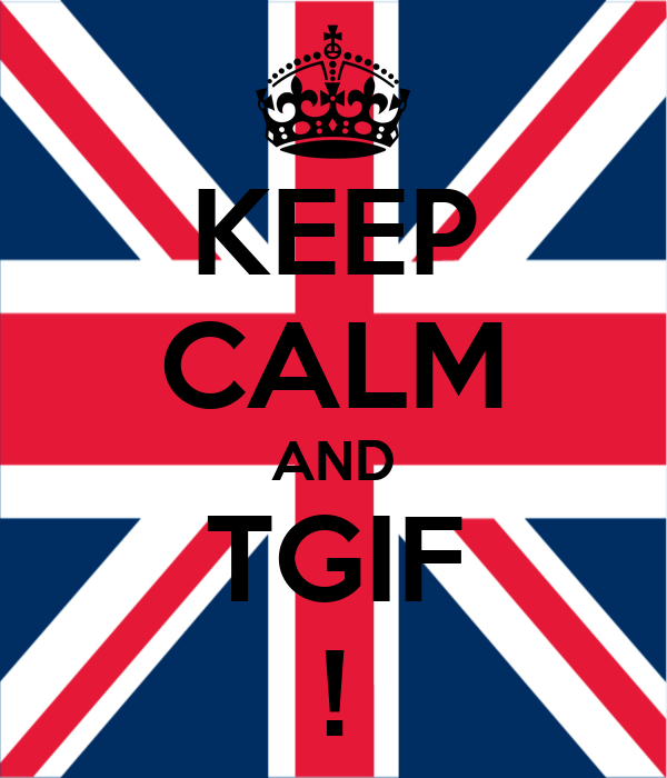 KEEP CALM AND TGIF !