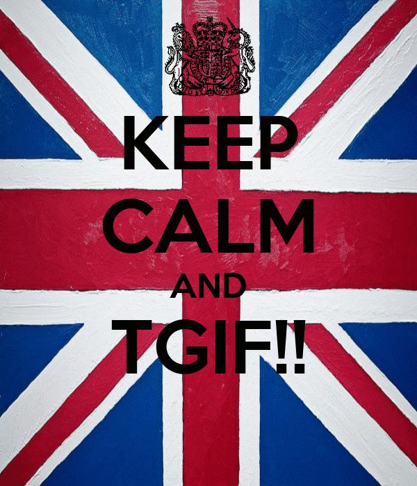 KEEP CALM AND TGIF!!