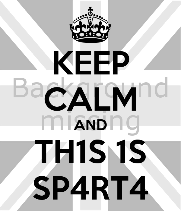 KEEP CALM AND TH1S 1S SP4RT4