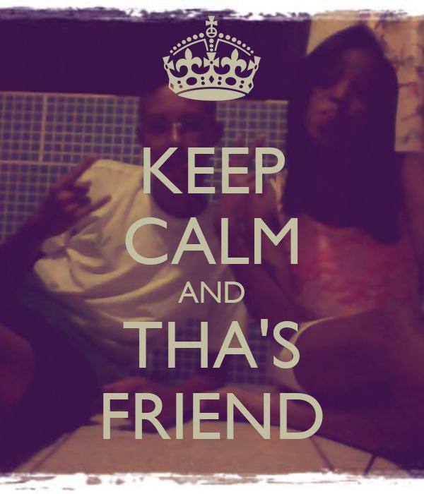 KEEP CALM AND THA'S FRIEND