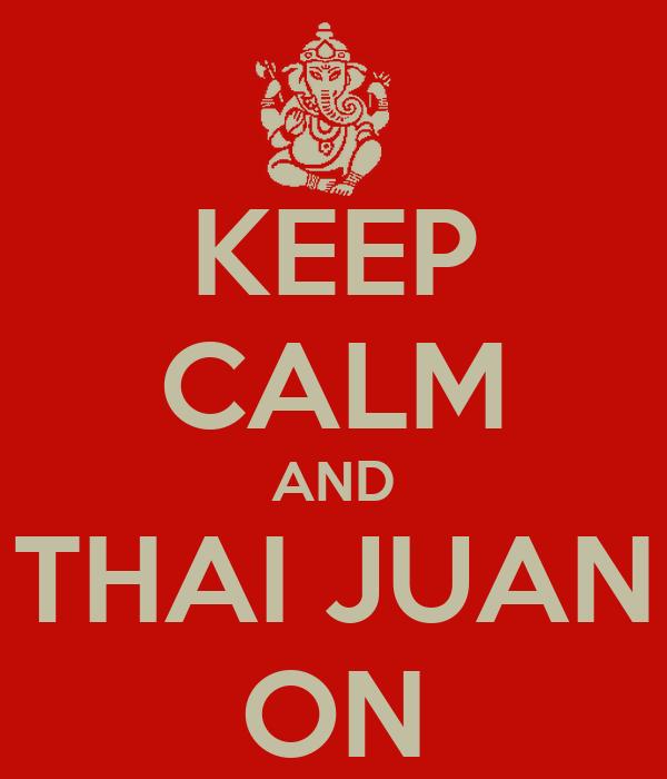 KEEP CALM AND THAI JUAN ON