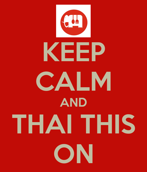 KEEP CALM AND THAI THIS ON