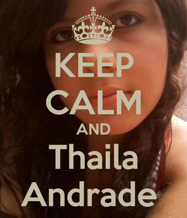 KEEP CALM AND Thaila Andrade