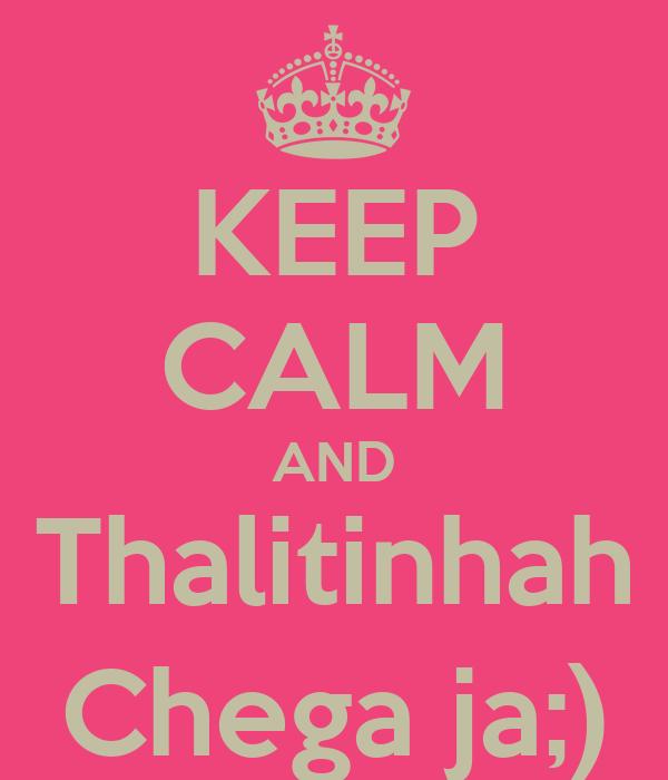KEEP CALM AND Thalitinhah Chega ja;)