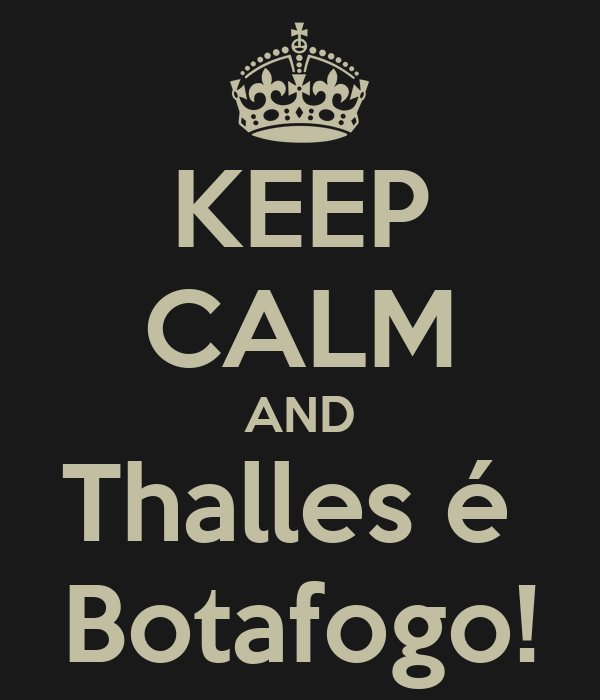 KEEP CALM AND Thalles é  Botafogo!