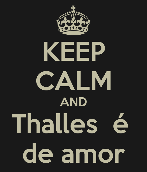 KEEP CALM AND Thalles  é  de amor