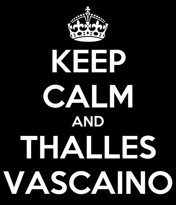 KEEP CALM AND THALLES VASCAINO