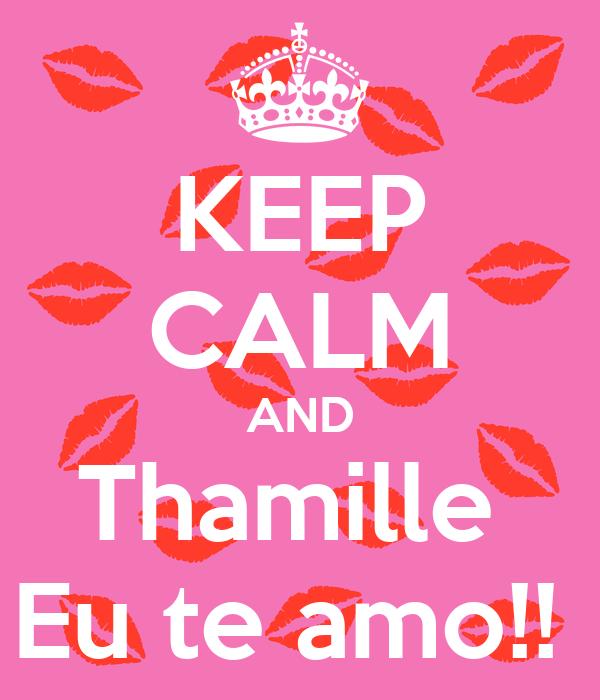 KEEP CALM AND Thamille  Eu te amo!!