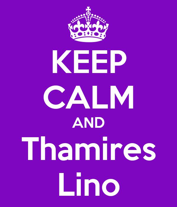 KEEP CALM AND Thamires Lino