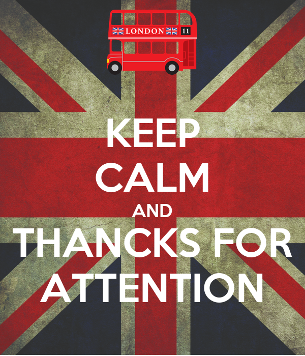 KEEP CALM AND THANCKS FOR ATTENTION
