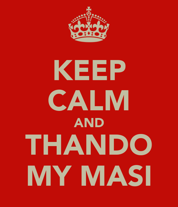 KEEP CALM AND THANDO MY MASI