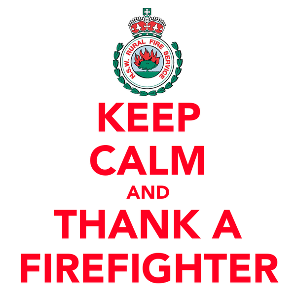 KEEP CALM AND THANK A FIREFIGHTER