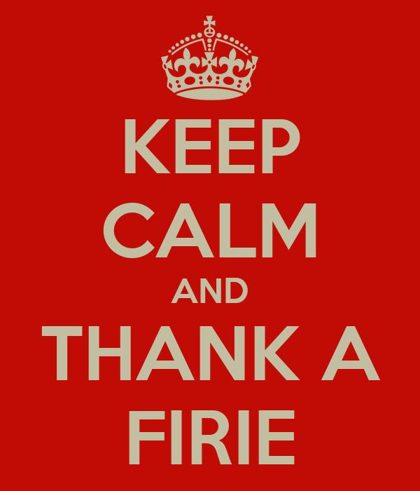 KEEP CALM AND THANK A FIRIE