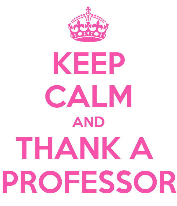 KEEP CALM AND THANK A  PROFESSOR