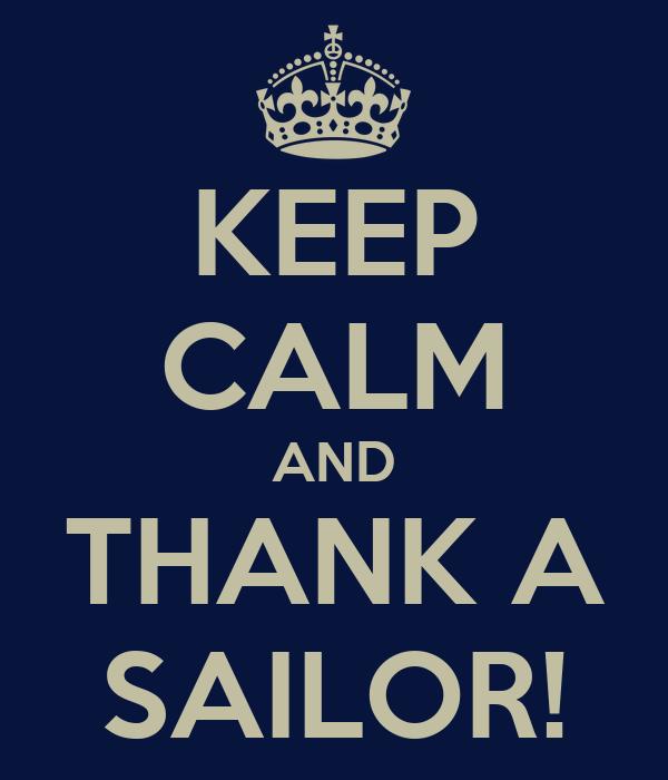 KEEP CALM AND THANK A SAILOR!