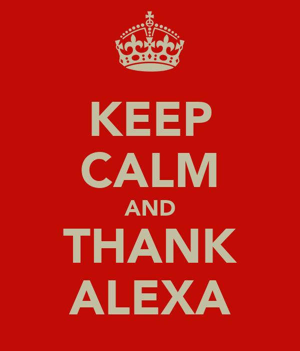 KEEP CALM AND THANK ALEXA