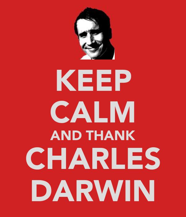 KEEP CALM AND THANK CHARLES DARWIN