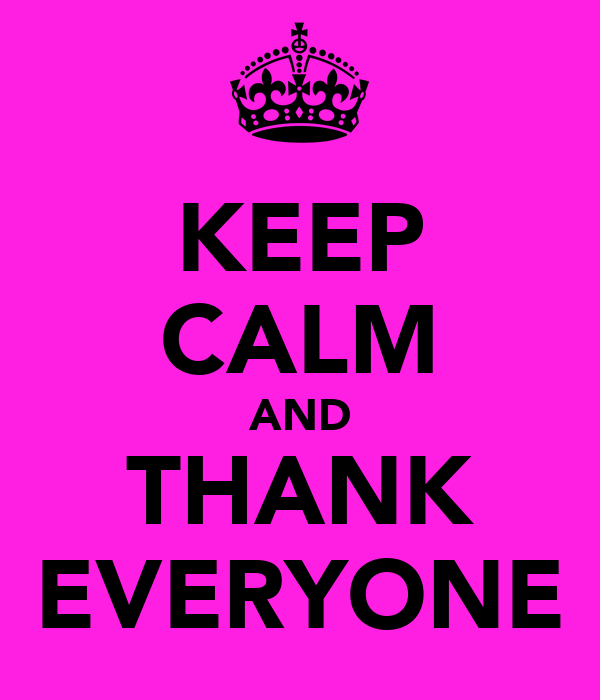 KEEP CALM AND THANK EVERYONE
