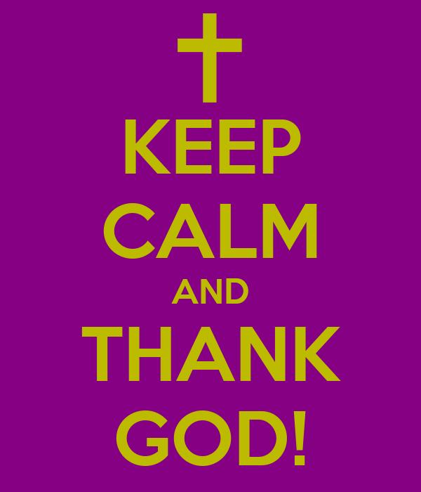 KEEP CALM AND THANK GOD!