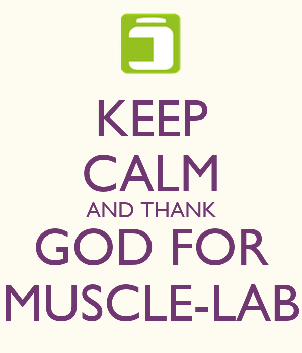 KEEP CALM AND THANK GOD FOR MUSCLE-LAB